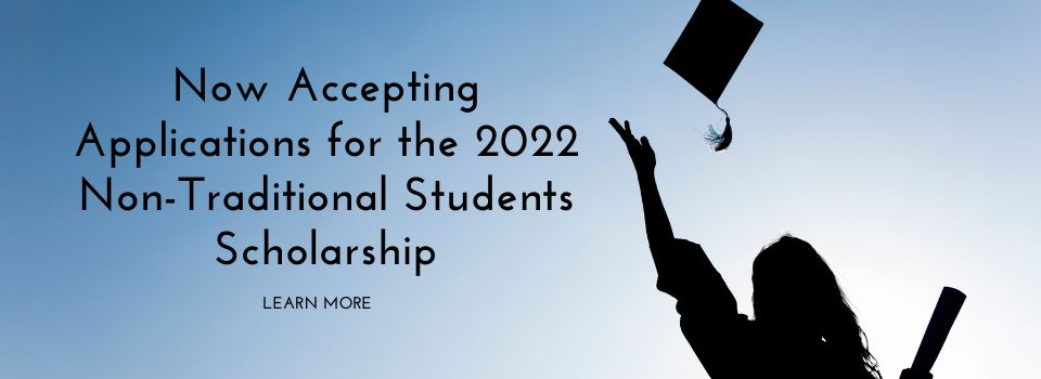 Now Accepting Applications for the 2022 Non-Traditional Students Scholarship